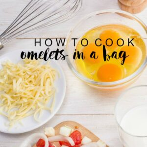Omelets in a bag | Cute Girls Lifestyle